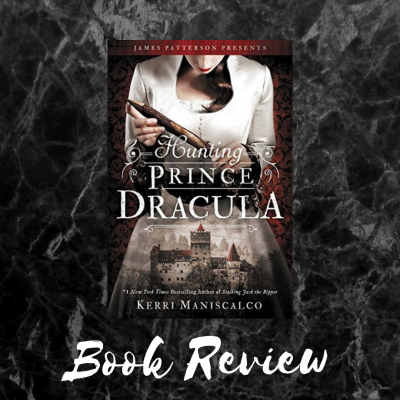 Hunting Prince Dracula by Kerri Maniscalco | Book Review