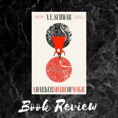 A Darker Shade of Magic by V.E. Schwab: A Book Review