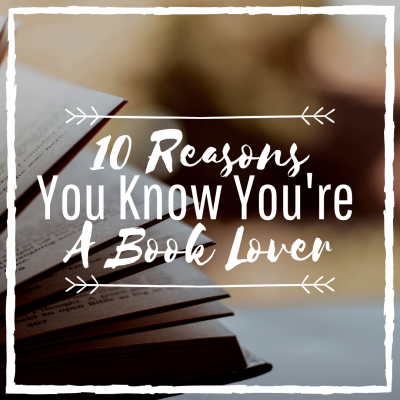 10 Reasons You Know You're A Book Lover